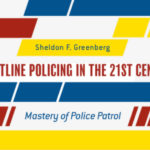 Frontline Policing in the 21st Century: Mastery of Police Patrol